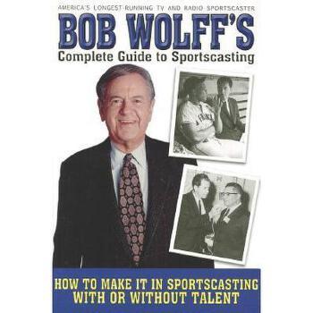 【预订】Bob Wolff's Complete Guide to Sportscasting: How to 美国库房发货,通常付款后3-5周到货!