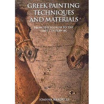 【预订】Greek Painting Techniques and Materials: From the 美国库房发货,通常付款后3-5周到货!