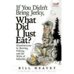 【预订】If You Didn't Bring Jerky, What Did I Just Eat?: