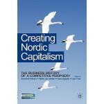 【预订】Creating Nordic Capitalism: The Business History of a C