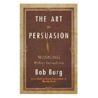 【预订】The Art of Persuasion: Winning Without Intimidation