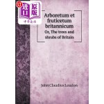 【中商海外直订】Arboretum Et Fruticetum Britannicum Or, the Trees a