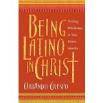 Being Latino in Christ: Finding Wholeness in Your Ethnic Id