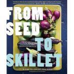 【预订】From Seed to Skillet: A Guide to Growing, Tending