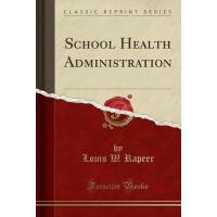 【预订】School Health Administration (Classic Reprint)