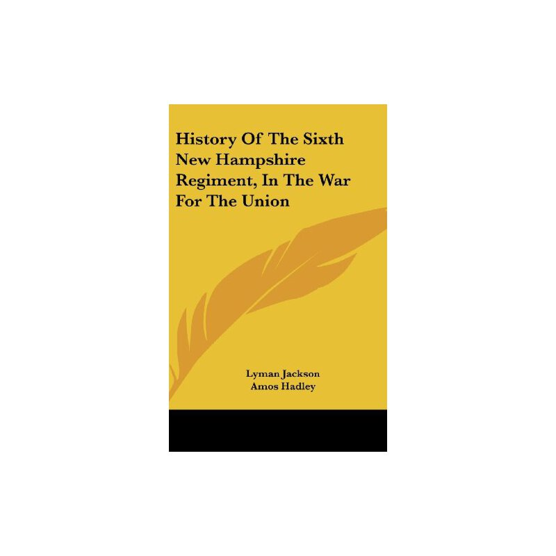 History Of The Sixth New Hampshire Regiment, In The War For The Union [ISBN: 978-0548222850] 美国发货无法退货,约五到八周到货