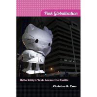 【预订】Pink Globalization: Hello Kitty's Trek Across the