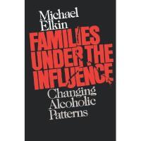 【预订】Families Under the Influence: Changing Alcoholic