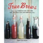 【预订】True Brews: How to Craft Fermented Cider, Beer