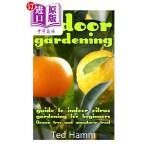 【中商海外直订】Indoor Gardening: Guide to Indoor Citrus Gardening