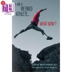 【中商海外直订】I Am a Retired Athlete...What Now?: The Five Secret