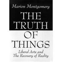 【预订】The Truth of Things: Liberal Arts and the Recovery