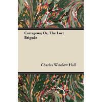【预订】Cartagena; Or, the Lost Brigade