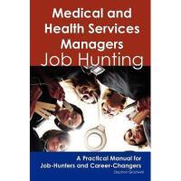 【预订】Medical and Health Services Managers: Job Hunting -