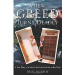 When Greed Turns Deadly [ISBN: 978-0979558849]