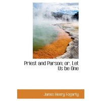 Priest and Parson; or, Let Us be One [ISBN: 978-1103013425]