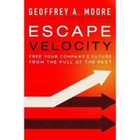 【预订】Escape Velocity: Free Your Company's Future from the