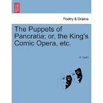 【预订】The Puppets of Pancratia; Or, the King's Comic Opera, E