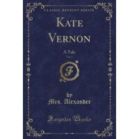 【预订】Kate Vernon, Vol. 3: A Tale (Classic Reprint)