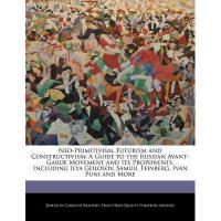 【预订】Neo-Primitivism, Futurism and Constructivism: A