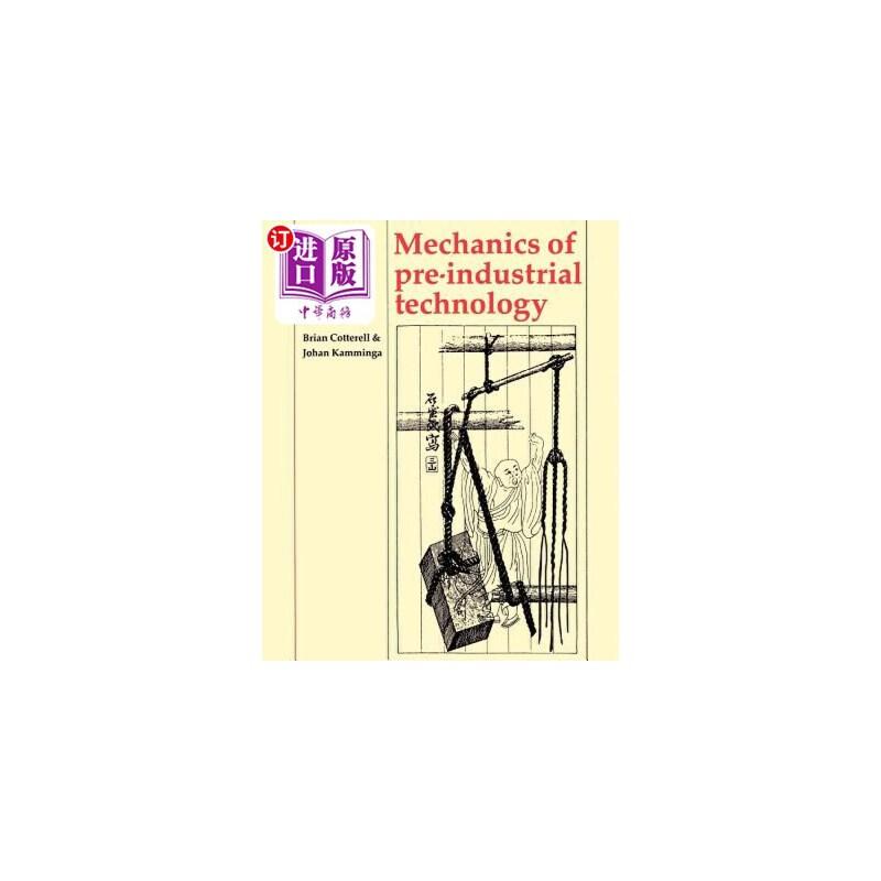 【中商海外直订】Mechanics of Pre-Industrial Technology: An Introduction to the Mechanics of Ancient and T... 海外发货,付款后预计2-4周到货