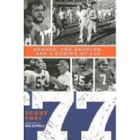 【预订】77: Denver, the Broncos, and a Coming of Age