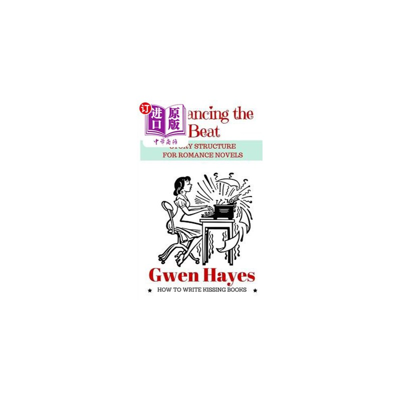【中商海外直订】Romancing the Beat: Story Structure for Romance Novels 海外发货,付款后预计2-4周到货