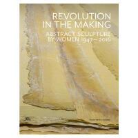 Revolution in the Making制作中的革命:女性艺术家1947至2016年的抽象雕塑
