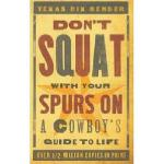 【预订】Don't Squat with Your Spurs on: A Cowboy's Guide to
