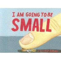 【预订】I Am Going to Be Small