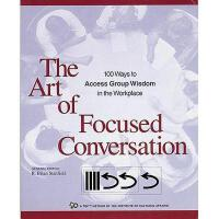 【预订】The Art of Focused Conversation: 100 Ways to Access