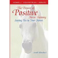 【预订】The Power Of Positive Horse Training: Saying Yes To
