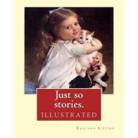 【预订】Just So Stories. by: Rudyard Kipling (Illustrated): Jus