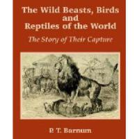 【预订】The Wild Beasts, Birds and Reptiles of the World: