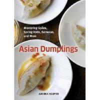 【预订】Asian Dumplings: Mastering Gyoza, Spring Rolls