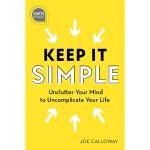 【中商原版】简单化:整理你的思想让生活变得简单 英文原版 Keep It Simple Joe Calloway Si