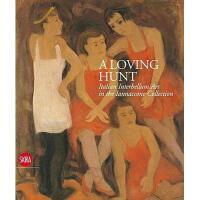 【预订】A Loving Hunt: Italian Interbellum Art in the