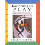 How Artists See :Play: Sports Games Toys Imagination 艺术家看世界