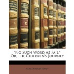 【预订】No Such Word as Fail; Or, the Children's Journey