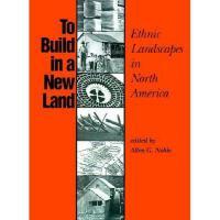 【预订】To Build in a New Land: Ethnic Landscapes in North