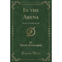 【预订】In the Arena: Stories of Political Life (Classic Reprin