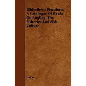 【预订】Bibliotheca Piscatoria- A Catalogue of Books on 美国库房发货,通常付款后3-5周到货!
