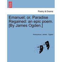 【预订】Emanuel; Or, Paradise Regained: An Epic Poem. [By