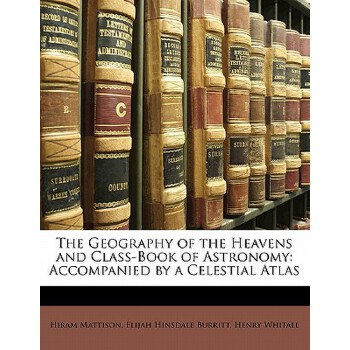 【预订】The Geography of the Heavens and Class-Book of Astronomy: Accompanied by a Celestial Atlas 预订商品,需要1-3个月发货,非质量问题不接受退换货。