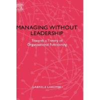 【预订】Managing Without Leadership: Towards a Theory of