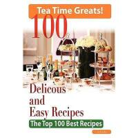 【�A�】Tea Time: 100 Delicious and Easy Tea Time Recipes -