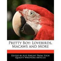 【预订】Pretty Boy: Lovebirds, Macaws and More