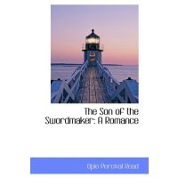 The Son of the Swordmaker: A Romance [ISBN: 978-1103386352]