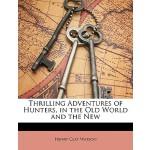 【预订】Thrilling Adventures of Hunters, in the Old World and t