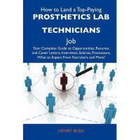 【预订】How to Land a Top-Paying Prosthetics Lab Technicians